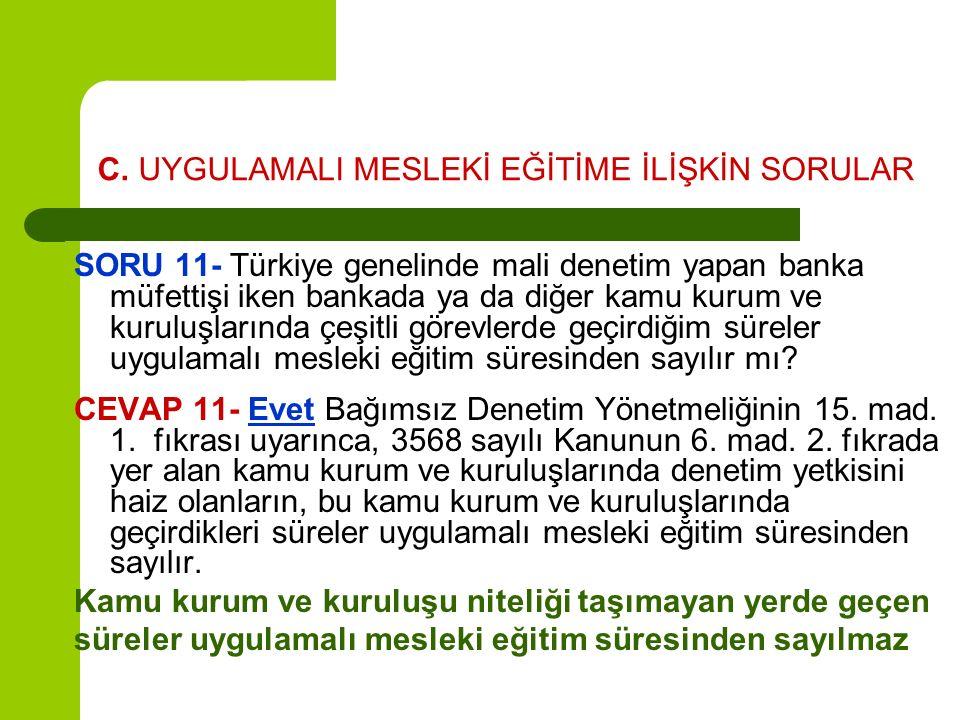 C. UYGULAMALI MESLEKİ EĞİTİME İLİŞKİN SORULAR SORU 11- Türkiye genelinde mali denetim yapan banka müfettişi iken bankada ya da diğer kamu kurum ve kur