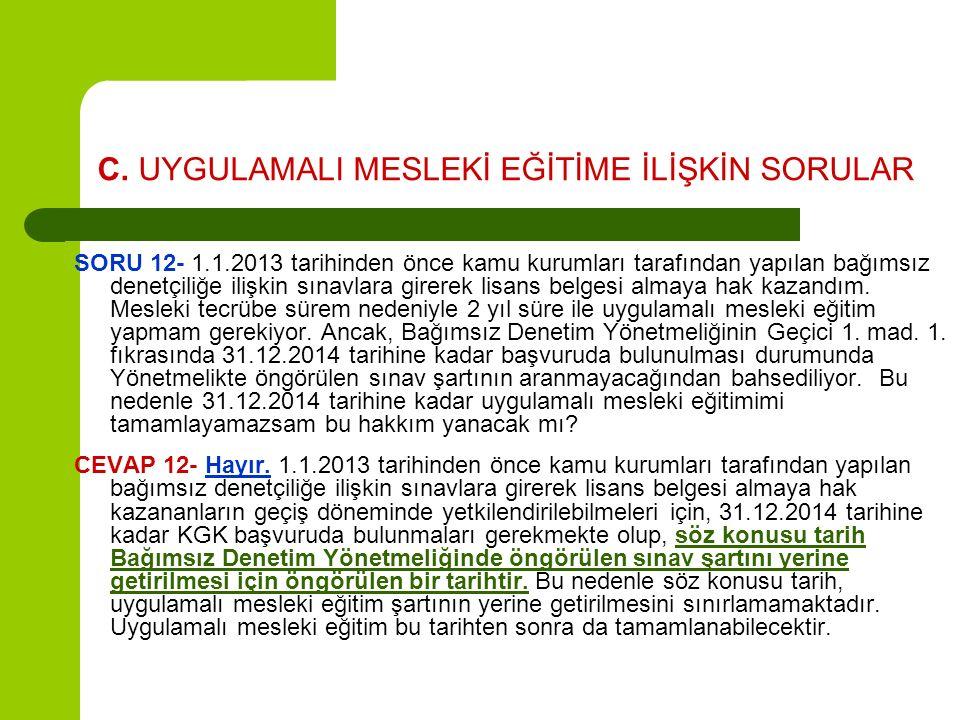 C. UYGULAMALI MESLEKİ EĞİTİME İLİŞKİN SORULAR SORU 12- 1.1.2013 tarihinden önce kamu kurumları tarafından yapılan bağımsız denetçiliğe ilişkin sınavla