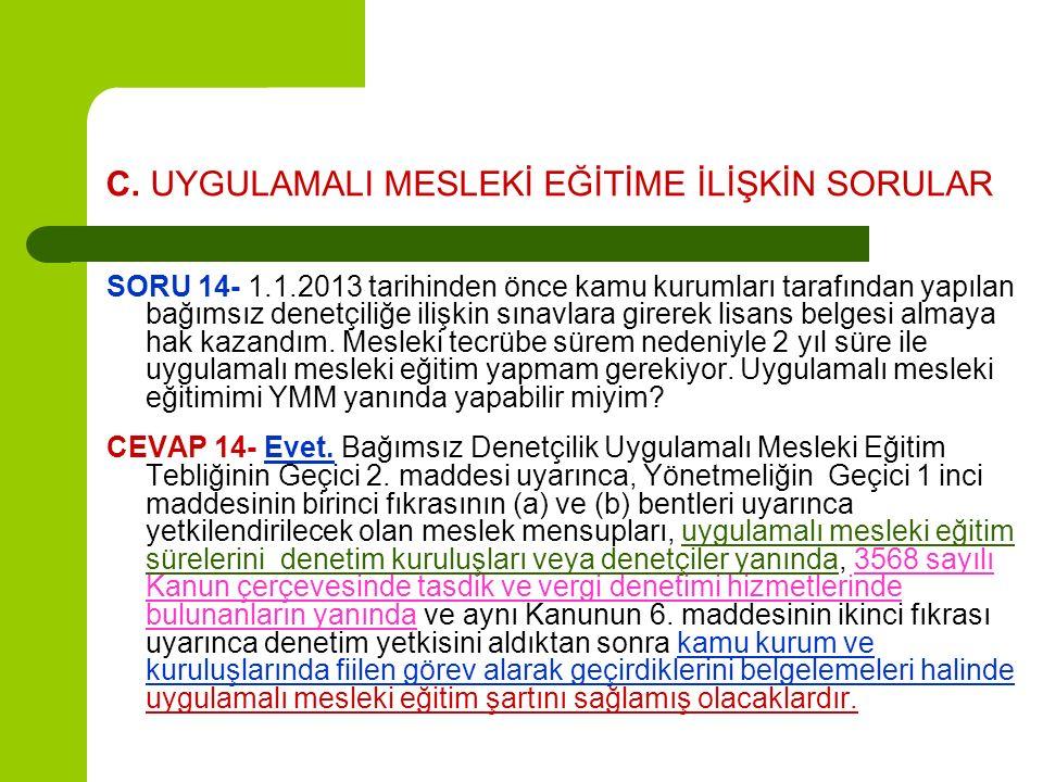 C. UYGULAMALI MESLEKİ EĞİTİME İLİŞKİN SORULAR SORU 14- 1.1.2013 tarihinden önce kamu kurumları tarafından yapılan bağımsız denetçiliğe ilişkin sınavla