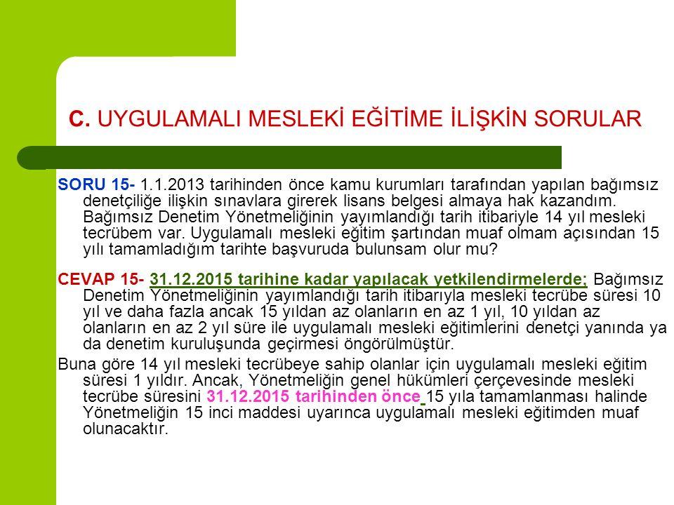 C. UYGULAMALI MESLEKİ EĞİTİME İLİŞKİN SORULAR SORU 15- 1.1.2013 tarihinden önce kamu kurumları tarafından yapılan bağımsız denetçiliğe ilişkin sınavla
