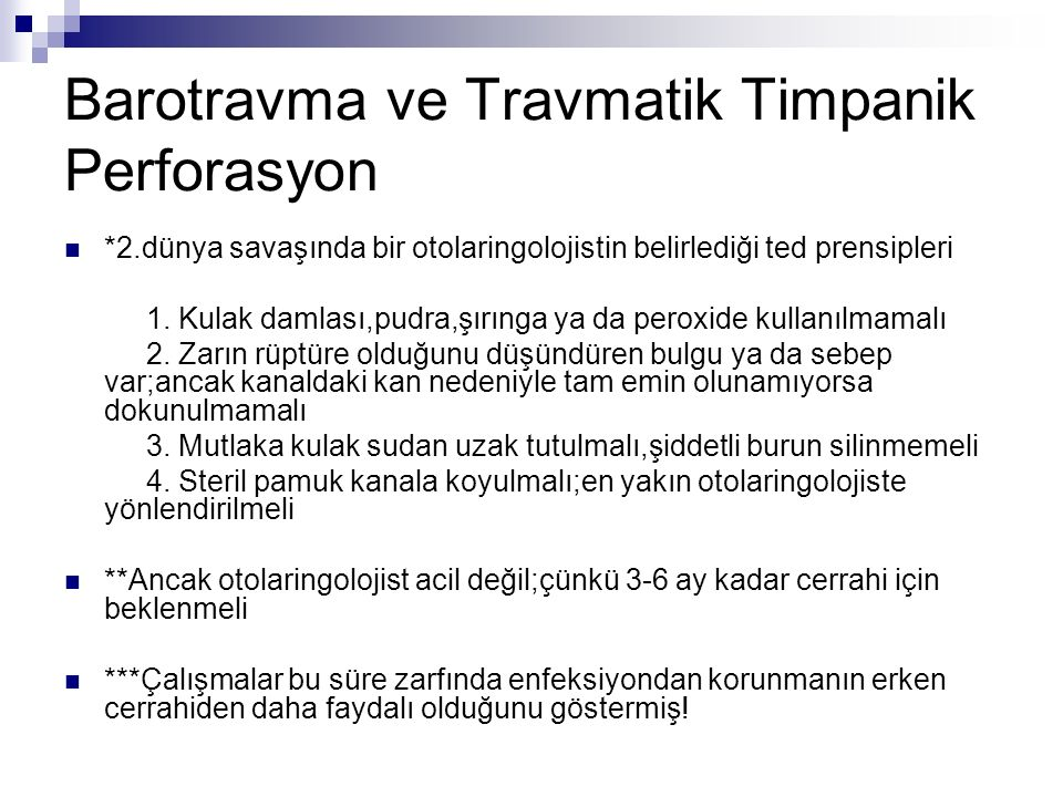 Barotravma ve Travmatik Timpanik Perforasyon *2.dünya savaşında bir otolaringolojistin belirlediği ted prensipleri 1. Kulak damlası,pudra,şırınga ya d