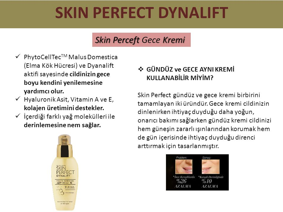 SKIN PERFECT DYNALIFT Skin Perceft Kremi Skin Perceft Gece Kremi  GÜNDÜZ ve GECE AYNI KREMİ KULLANABİLİR MİYİM.