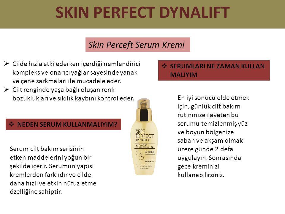 Skin Perceft Serum Kremi SKIN PERFECT DYNALIFT  Cilde hızla etki ederken içerdiği nemlendirici kompleks ve onarıcı yağlar sayesinde yanak ve çene sarkmaları ile mücadele eder.