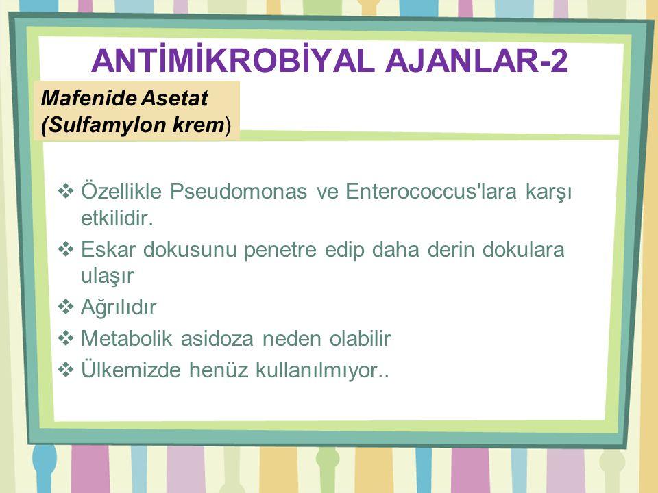 ANTİMİKROBİYAL AJANLAR-1 Gümüş Sülfadiazin (Silverdin, Silvaden, Sülfadiazin krem)  Tüm dünyada en sık kullanılan topikal antibiyotik materyaldir  G