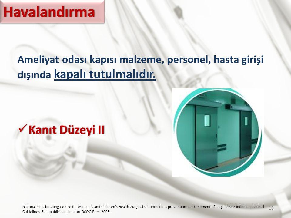 Ameliyat odası kapısı malzeme, personel, hasta girişi dışında kapalı tutulmalıdır. Kanıt Düzeyi II Kanıt Düzeyi II National Collaborating Centre for W