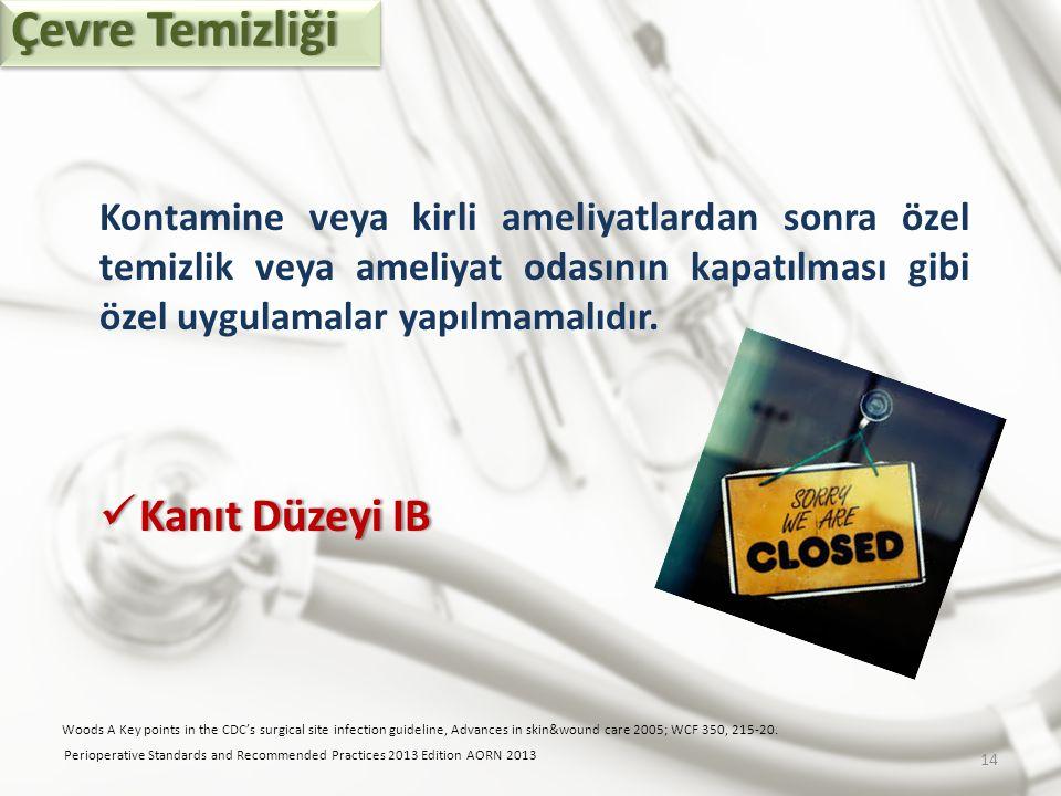 Kontamine veya kirli ameliyatlardan sonra özel temizlik veya ameliyat odasının kapatılması gibi özel uygulamalar yapılmamalıdır. Kanıt Düzeyi IB Kanıt