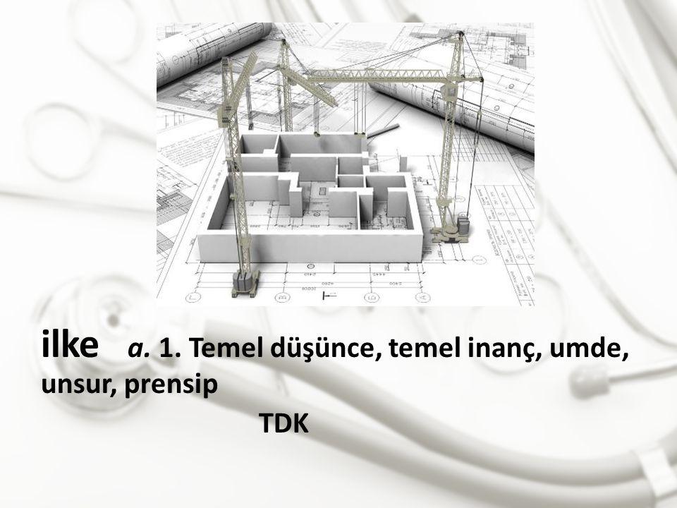 ilke a. 1. Temel düşünce, temel inanç, umde, unsur, prensip TDK