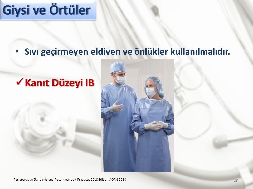 Sıvı geçirmeyen eldiven ve önlükler kullanılmalıdır. Kanıt Düzeyi IB Kanıt Düzeyi IB Perioperative Standards and Recommended Practices 2013 Edition AO