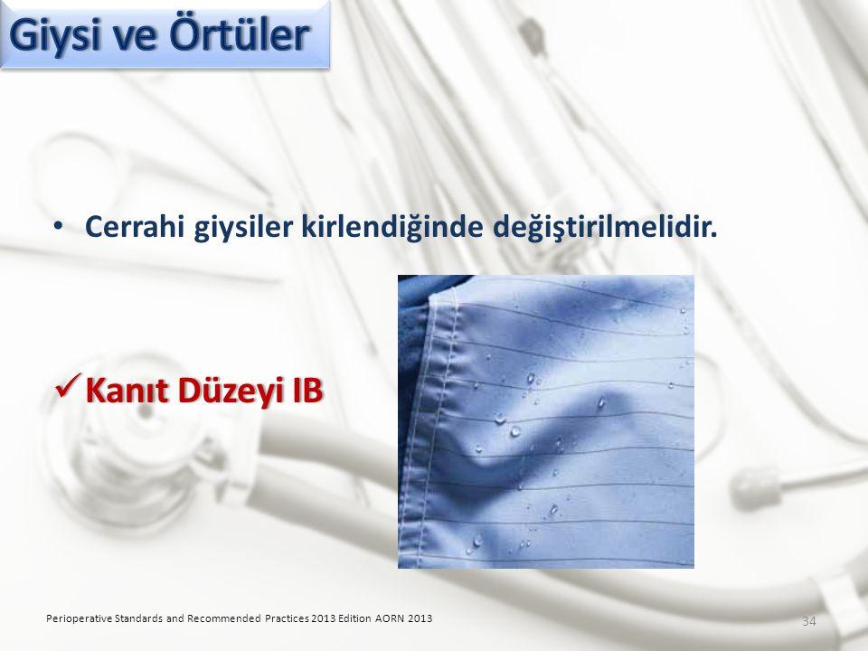 Cerrahi giysiler kirlendiğinde değiştirilmelidir. Kanıt Düzeyi IB Kanıt Düzeyi IB Perioperative Standards and Recommended Practices 2013 Edition AORN