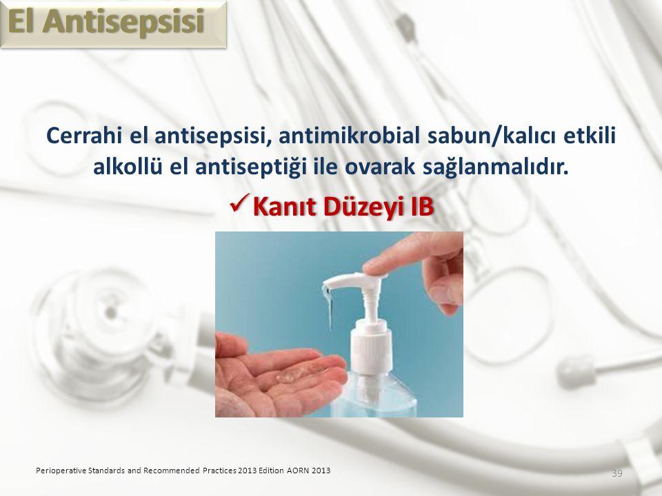 Cerrahi el antisepsisi, antimikrobial sabun/kalıcı etkili alkollü el antiseptiği ile ovarak sağlanmalıdır. Kanıt Düzeyi IB Kanıt Düzeyi IB Perioperati