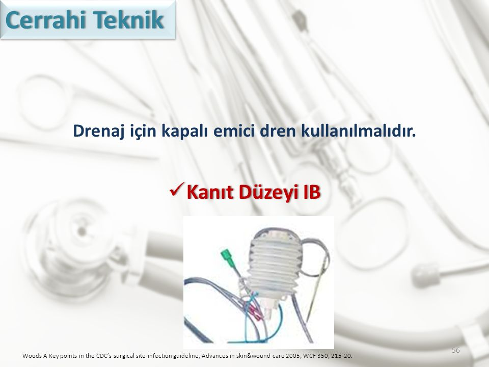 Drenaj için kapalı emici dren kullanılmalıdır. Kanıt Düzeyi IB Kanıt Düzeyi IB Woods A Key points in the CDC's surgical site infection guideline, Adva