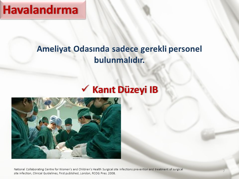 Ameliyat Odasında sadece gerekli personel bulunmalıdır. Kanıt Düzeyi IB Kanıt Düzeyi IB National Collaborating Centre for Women's and Children's Healt