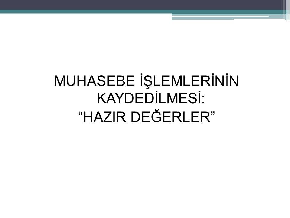 """29 MUHASEBE İŞLEMLERİNİN KAYDEDİLMESİ: """"HAZIR DEĞERLER"""""""