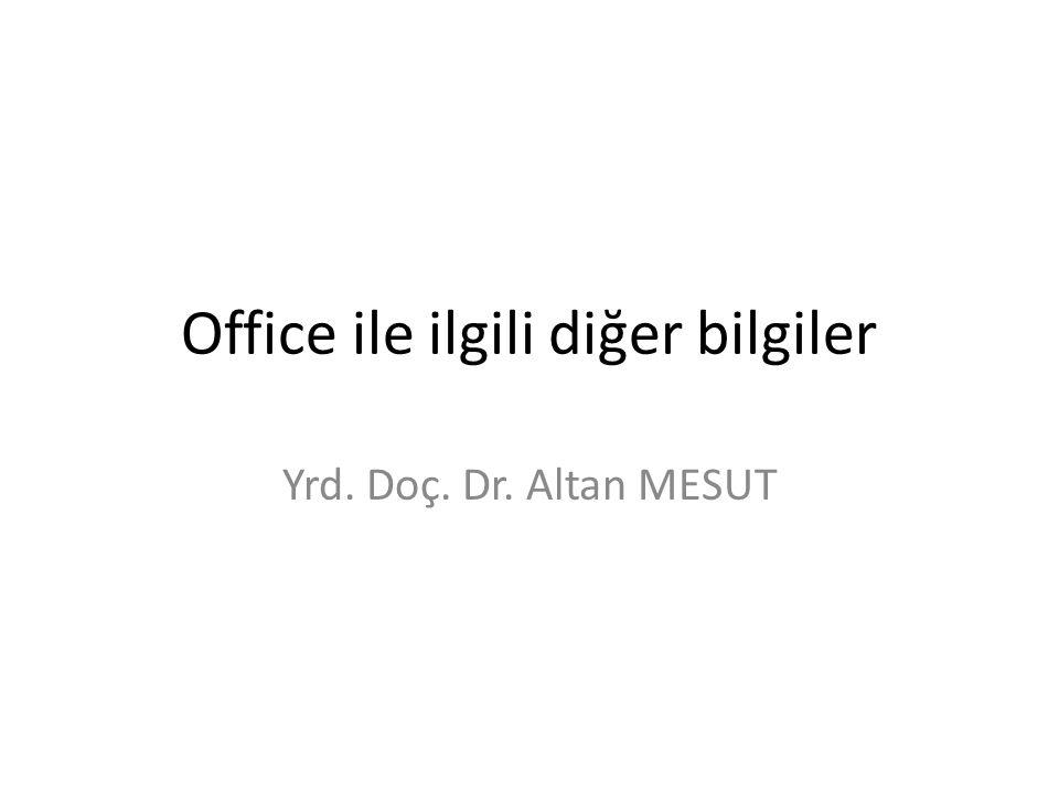 Office ile ilgili diğer bilgiler Yrd. Doç. Dr. Altan MESUT