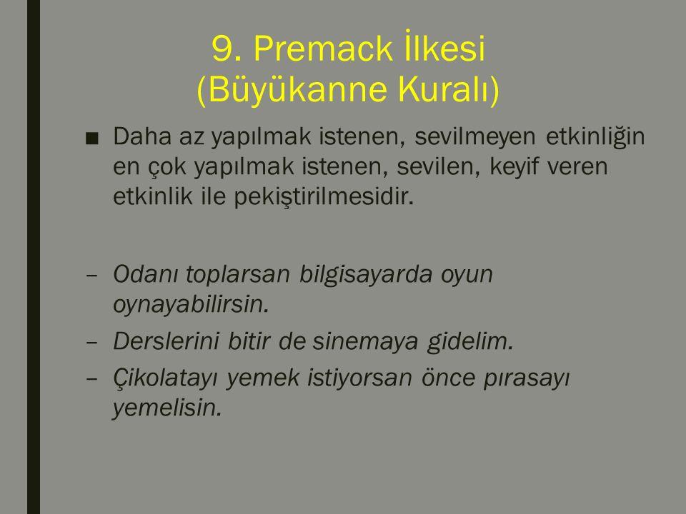 9. Premack İlkesi (Büyükanne Kuralı) ■Daha az yapılmak istenen, sevilmeyen etkinliğin en çok yapılmak istenen, sevilen, keyif veren etkinlik ile pekiş