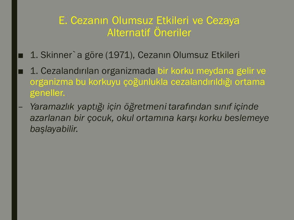 E. Cezanın Olumsuz Etkileri ve Cezaya Alternatif Öneriler ■1. Skinner`a göre (1971), Cezanın Olumsuz Etkileri ■1. Cezalandırılan organizmada bir korku
