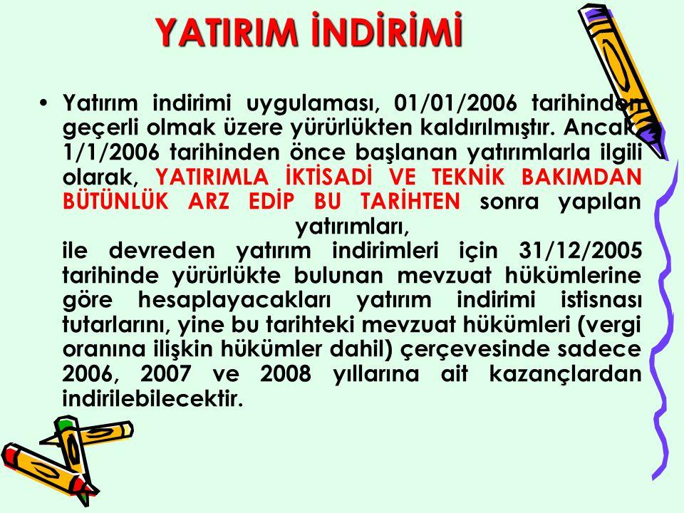 YATIRIM İNDİRİMİ Yatırım indirimi uygulaması, 01/01/2006 tarihinden geçerli olmak üzere yürürlükten kaldırılmıştır.