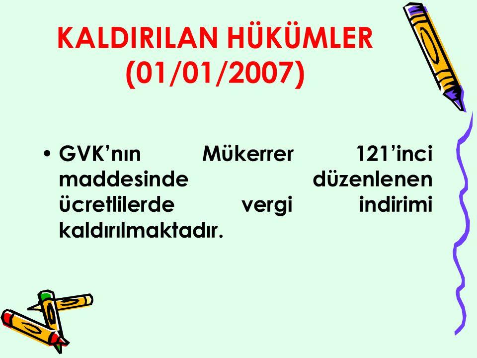 KALDIRILAN HÜKÜMLER (01/01/2007) GVK'nın Mükerrer 121'inci maddesinde düzenlenen ücretlilerde vergi indirimi kaldırılmaktadır.