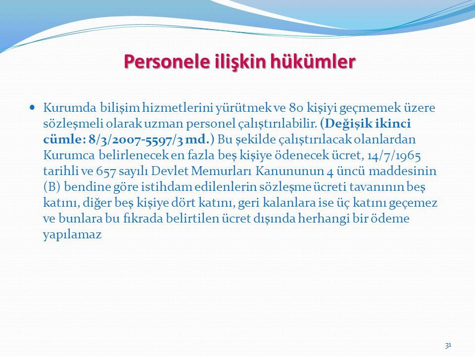 31 Personele ilişkin hükümler Kurumda bilişim hizmetlerini yürütmek ve 80 kişiyi geçmemek üzere sözleşmeli olarak uzman personel çalıştırılabilir.