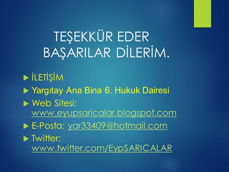 TEŞEKKÜR EDER BAŞARILAR DİLERİM.  İLETİŞİM  Yargıtay Ana Bina 6. Hukuk Dairesi  Web Sitesi: www.eyupsaricalar.blogspot.com www.eyupsaricalar.blogsp