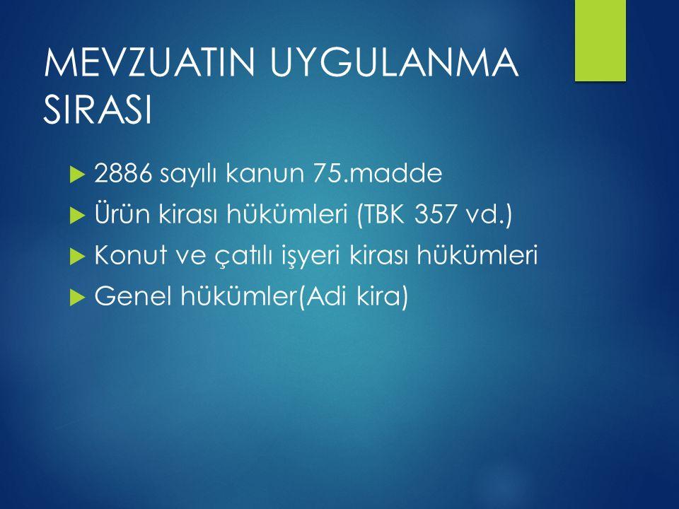 MEVZUATIN UYGULANMA SIRASI  2886 sayılı kanun 75.madde  Ürün kirası hükümleri (TBK 357 vd.)  Konut ve çatılı işyeri kirası hükümleri  Genel hüküml