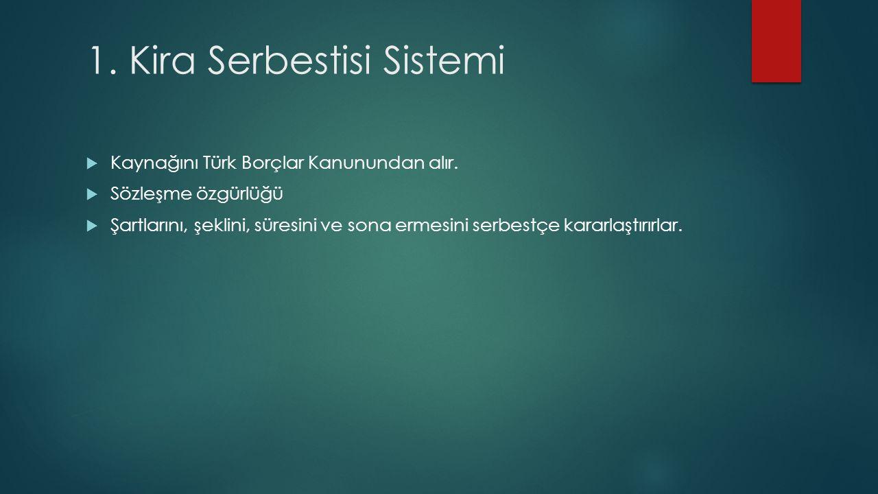 1. Kira Serbestisi Sistemi  Kaynağını Türk Borçlar Kanunundan alır.