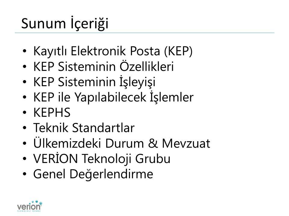 Sunum İçeriği Kayıtlı Elektronik Posta (KEP) KEP Sisteminin Özellikleri KEP Sisteminin İşleyişi KEP ile Yapılabilecek İşlemler KEPHS Teknik Standartlar Ülkemizdeki Durum & Mevzuat VERİON Teknoloji Grubu Genel Değerlendirme