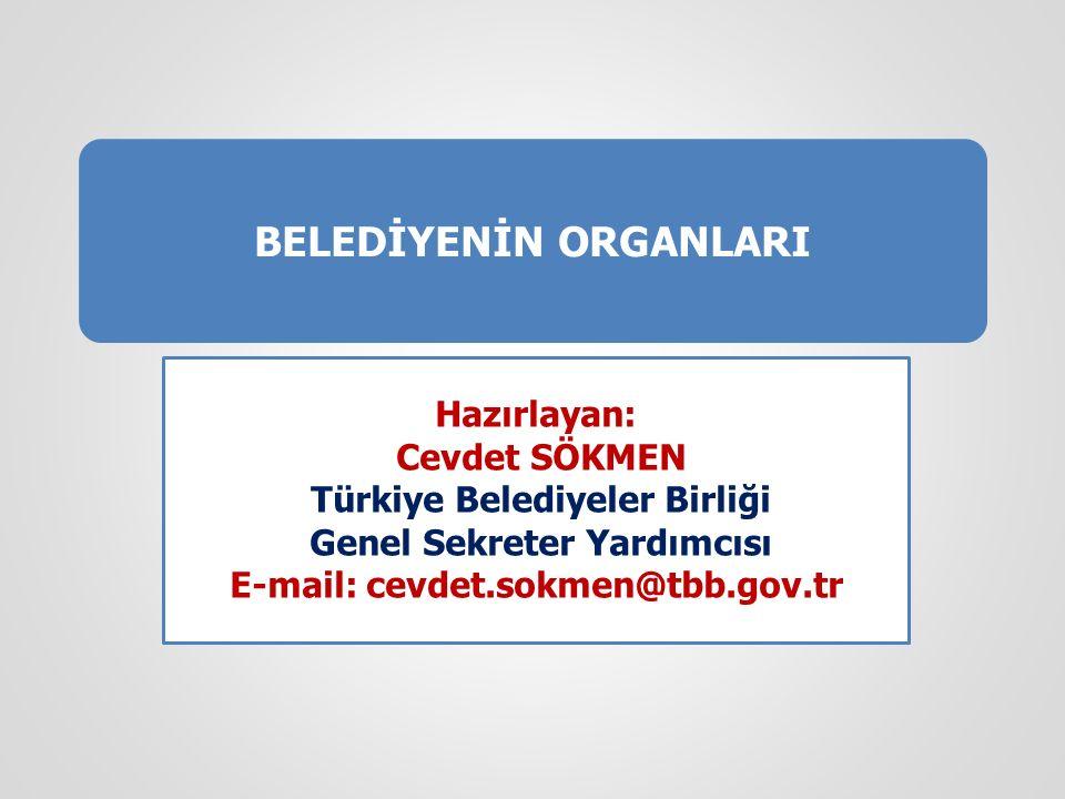 BELEDİYENİN ORGANLARI Hazırlayan: Cevdet SÖKMEN Türkiye Belediyeler Birliği Genel Sekreter Yardımcısı E-mail: cevdet.sokmen@tbb.gov.tr