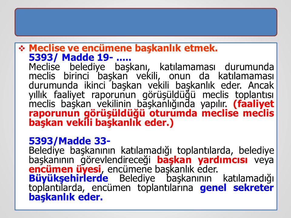 Meclise ve encümene başkanlık etmek. 5393/ Madde 19-.....