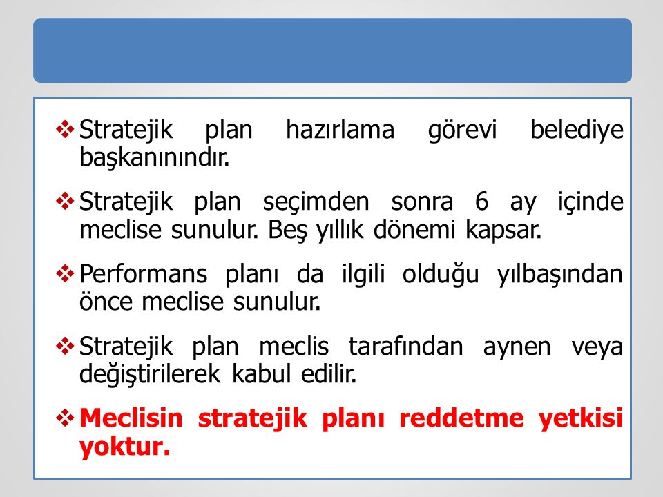  Stratejik plan hazırlama görevi belediye başkanınındır.