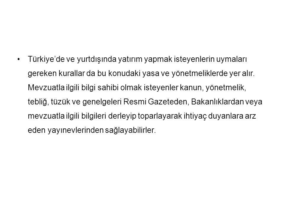 Türkiye'de ve yurtdışında yatırım yapmak isteyenlerin uymaları gereken kurallar da bu konudaki yasa ve yönetmeliklerde yer alır. Mevzuatla ilgili bilg