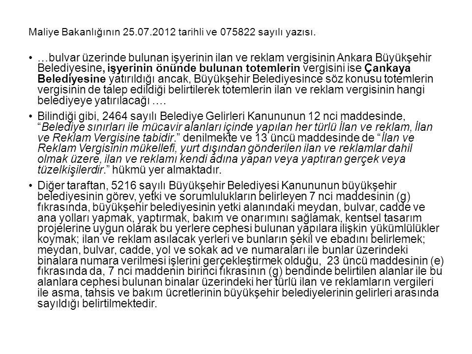 Maliye Bakanlığının 25.07.2012 tarihli ve 075822 sayılı yazısı. …bulvar üzerinde bulunan işyerinin ilan ve reklam vergisinin Ankara Büyükşehir Belediy