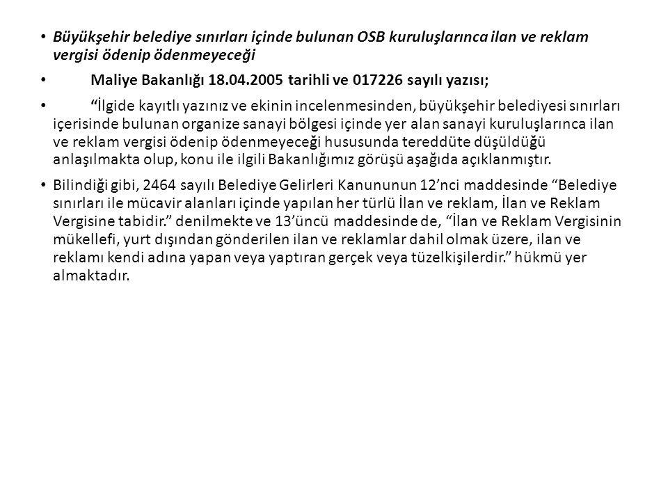 Büyükşehir belediye sınırları içinde bulunan OSB kuruluşlarınca ilan ve reklam vergisi ödenip ödenmeyeceği Maliye Bakanlığı 18.04.2005 tarihli ve 0172