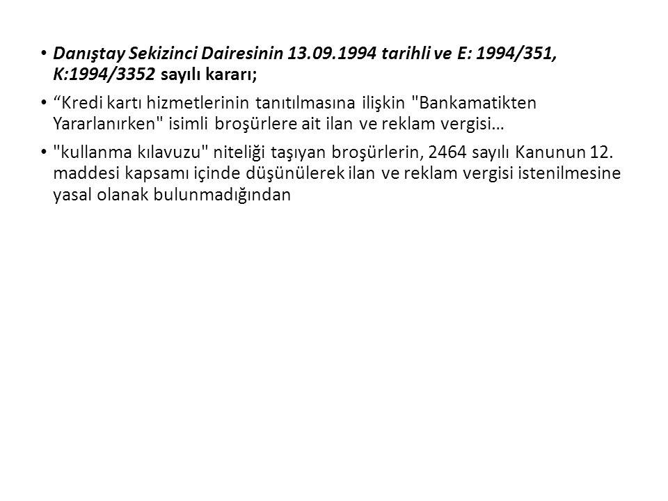 """Danıştay Sekizinci Dairesinin 13.09.1994 tarihli ve E: 1994/351, K:1994/3352 sayılı kararı; """"Kredi kartı hizmetlerinin tanıtılmasına ilişkin"""