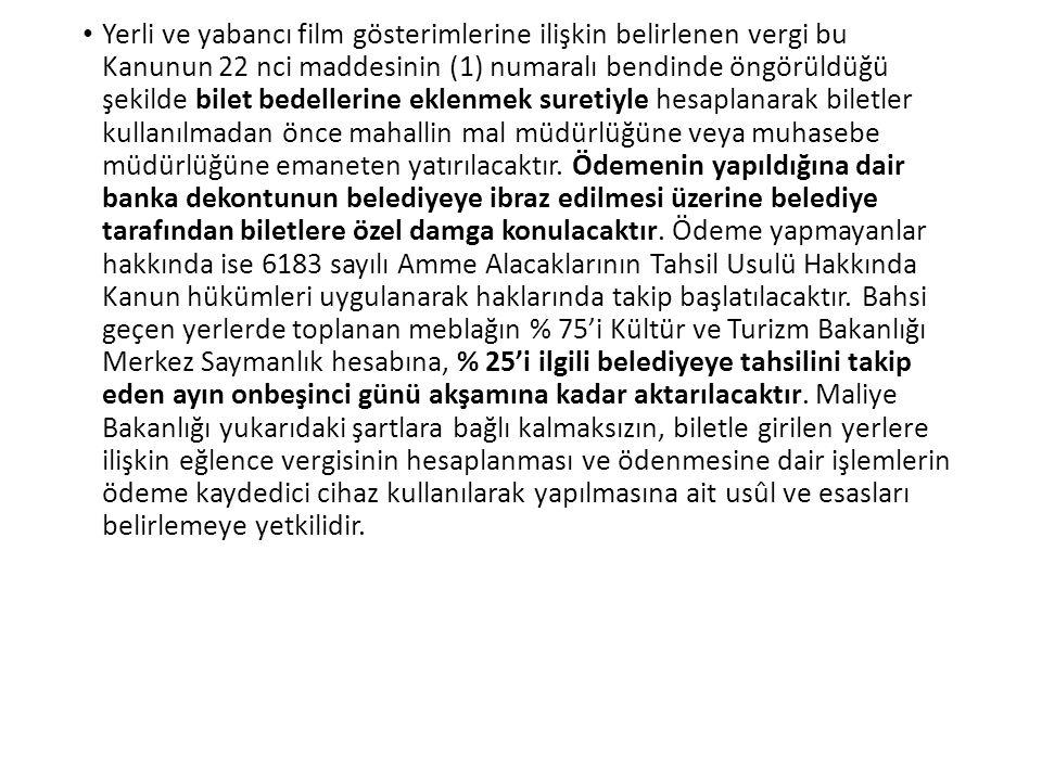Yerli ve yabancı film gösterimlerine ilişkin belirlenen vergi bu Kanunun 22 nci maddesinin (1) numaralı bendinde öngörüldüğü şekilde bilet bedellerine