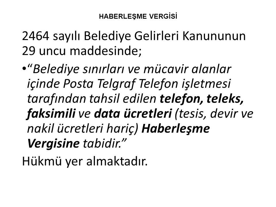 """HABERLEŞME VERGİSİ 2464 sayılı Belediye Gelirleri Kanununun 29 uncu maddesinde; """"Belediye sınırları ve mücavir alanlar içinde Posta Telgraf Telefon iş"""