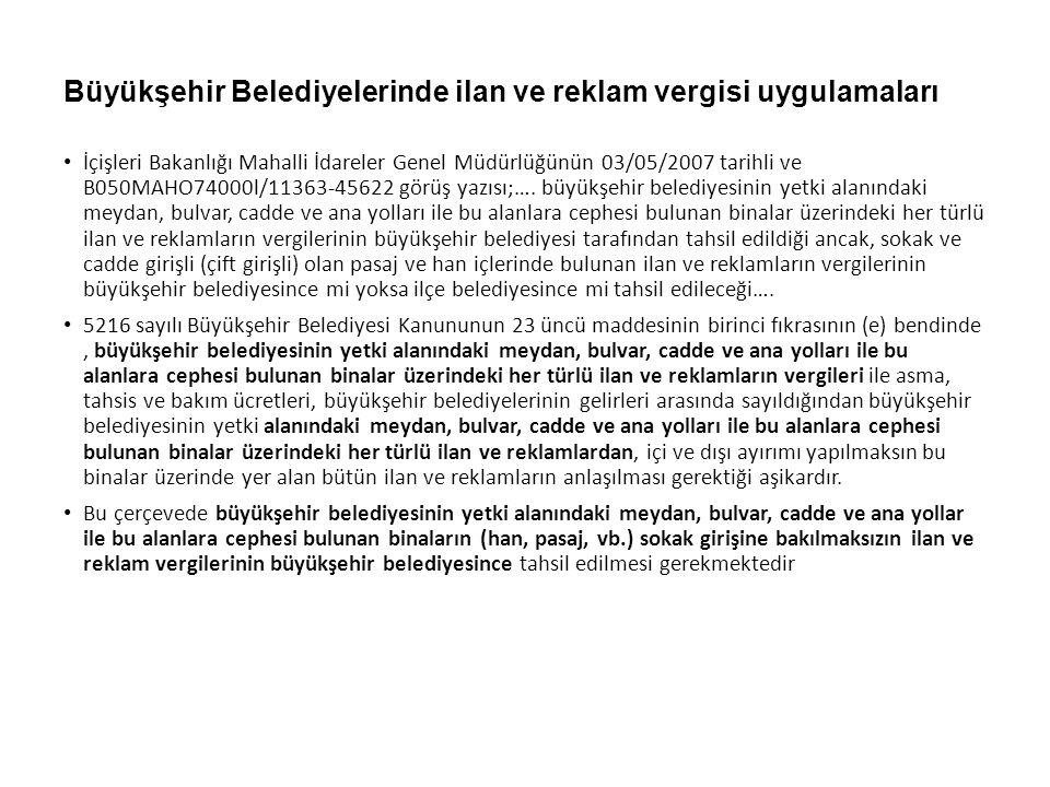 Büyükşehir Belediyelerinde ilan ve reklam vergisi uygulamaları İçişleri Bakanlığı Mahalli İdareler Genel Müdürlüğünün 03/05/2007 tarihli ve B050MAHO74