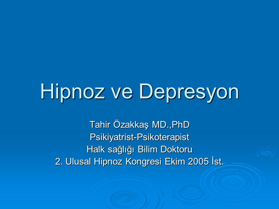 Hipnoz ve Depresyon Tahir Özakkaş MD.,PhD Psikiyatrist-Psikoterapist Halk sağlığı Bilim Doktoru 2.
