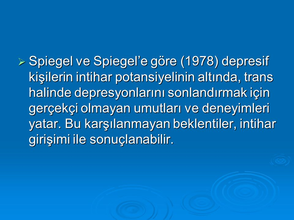  Spiegel ve Spiegel'e göre (1978) depresif kişilerin intihar potansiyelinin altında, trans halinde depresyonlarını sonlandırmak için gerçekçi olmayan umutları ve deneyimleri yatar.