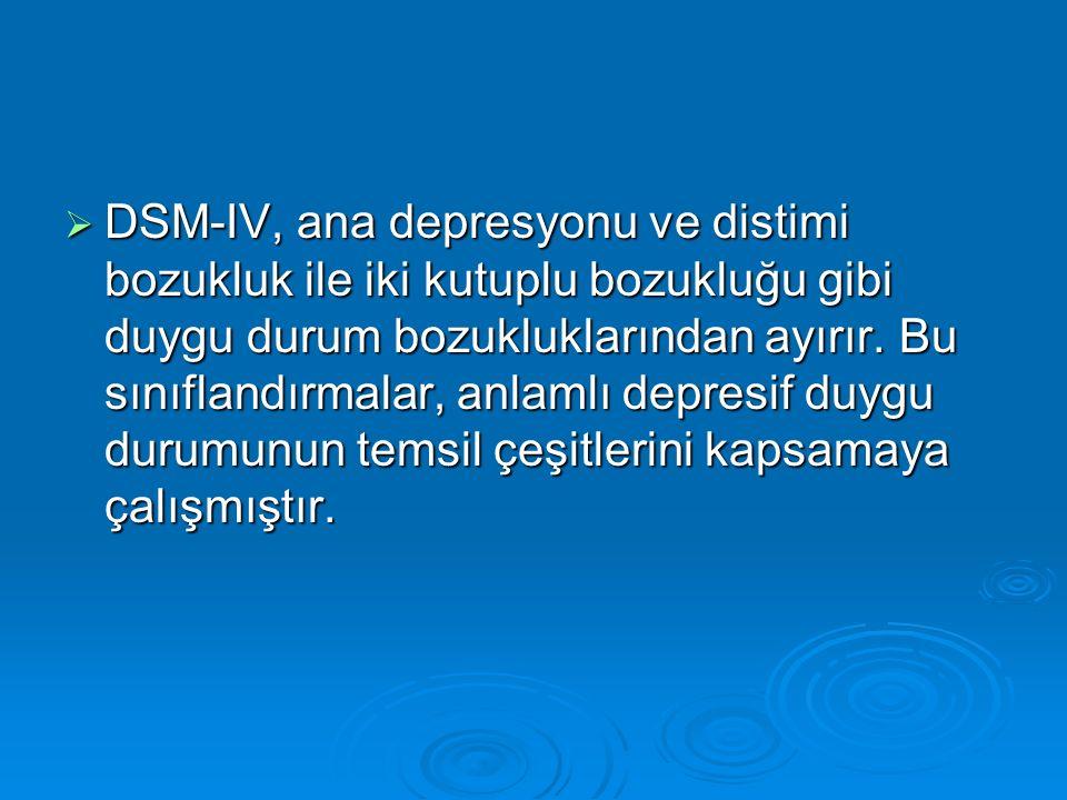 DSM-IV, ana depresyonu ve distimi bozukluk ile iki kutuplu bozukluğu gibi duygu durum bozukluklarından ayırır.