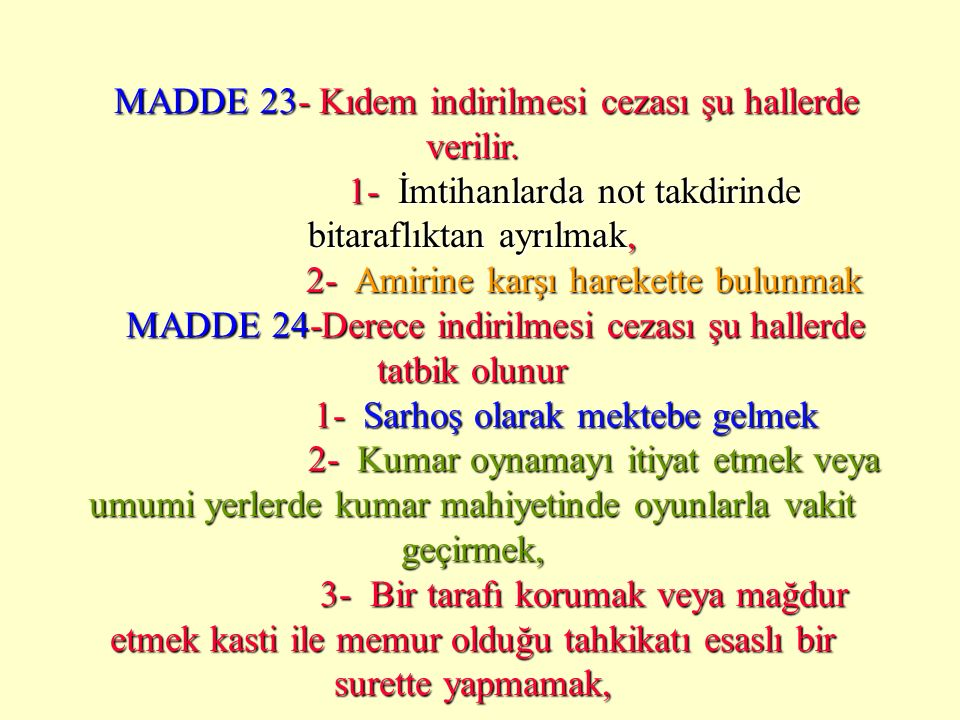 MADDE 22- Maaş kesilmesi cezası şu hallerde verilir. 1- Arkadaşlarına ve iş için gelenlere fena muamele etmek, 2- Mektebin binasının ve eşyanın muhafa
