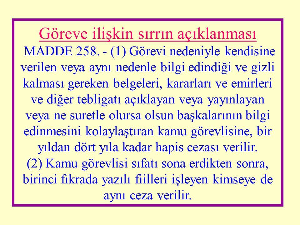 2- Görevi kötüye kullanma MADDE 257. - (1) Kanunda ayrıca suç olarak tanımlanan haller dışında, görevinin gereklerine aykırı hareket etmek suretiyle,