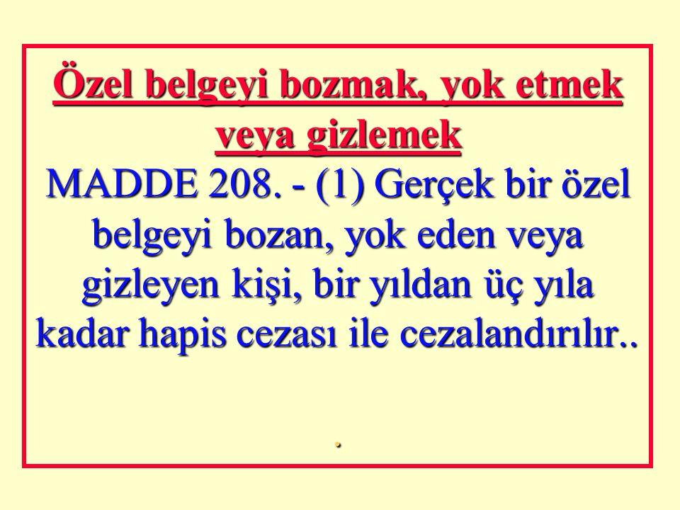 Özel belgede sahtecilik MADDE 207. - (1) Bir özel belgeyi sahte olarak düzenleyen veya gerçek bir özel belgeyi başkalarını aldatacak şekilde değiştire