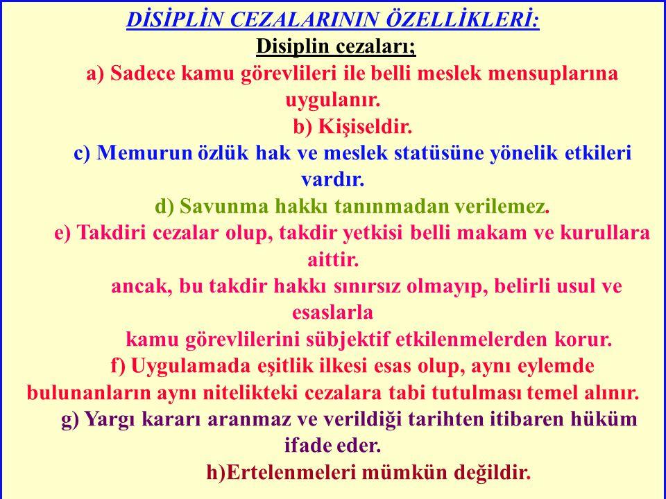 DİSİPLİN CEZALARININ ÖZELLİKLERİ: Disiplin cezaları; a) Sadece kamu görevlileri ile belli meslek mensuplarına uygulanır.