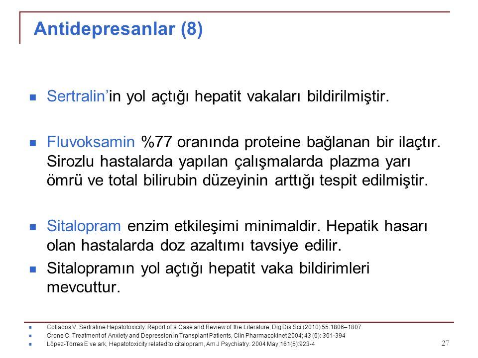 Antidepresanlar (8) Sertralin'in yol açtığı hepatit vakaları bildirilmiştir. Fluvoksamin %77 oranında proteine bağlanan bir ilaçtır. Sirozlu hastalard