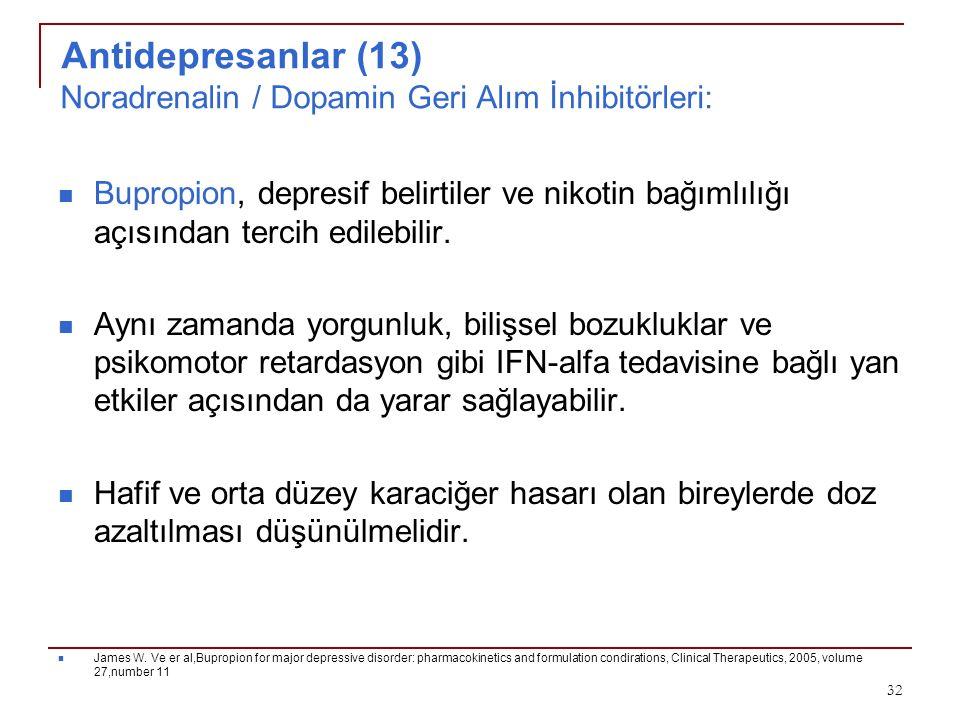 Antidepresanlar (13) Noradrenalin / Dopamin Geri Alım İnhibitörleri: Bupropion, depresif belirtiler ve nikotin bağımlılığı açısından tercih edilebilir