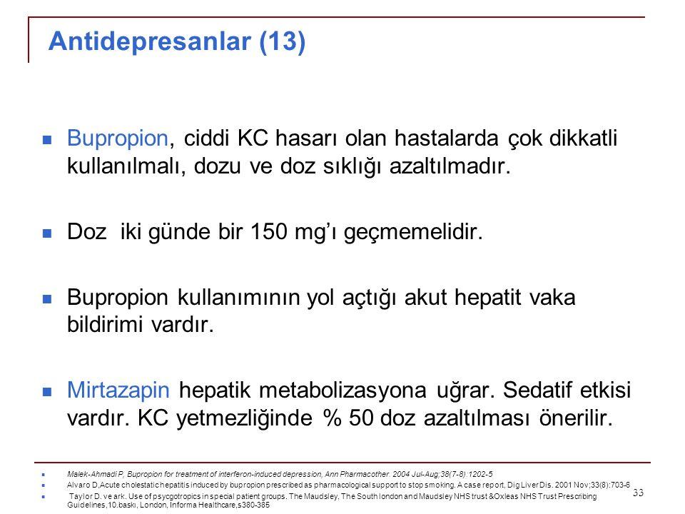 Antidepresanlar (13) Bupropion, ciddi KC hasarı olan hastalarda çok dikkatli kullanılmalı, dozu ve doz sıklığı azaltılmadır. Doz iki günde bir 150 mg'