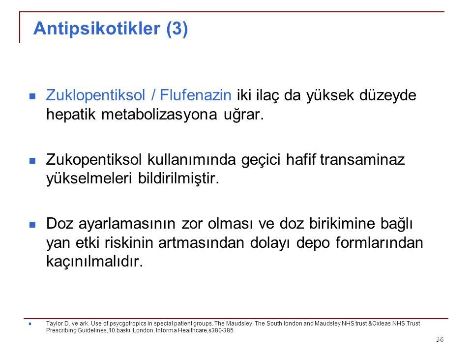 Antipsikotikler (3) Zuklopentiksol / Flufenazin iki ilaç da yüksek düzeyde hepatik metabolizasyona uğrar. Zukopentiksol kullanımında geçici hafif tran
