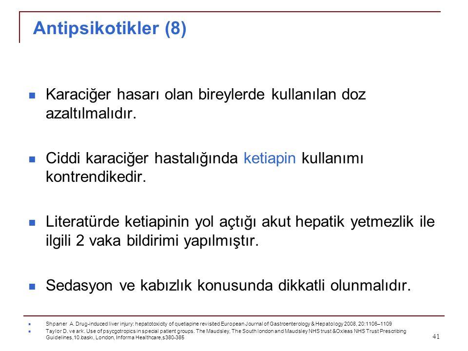 Antipsikotikler (8) Karaciğer hasarı olan bireylerde kullanılan doz azaltılmalıdır. Ciddi karaciğer hastalığında ketiapin kullanımı kontrendikedir. Li