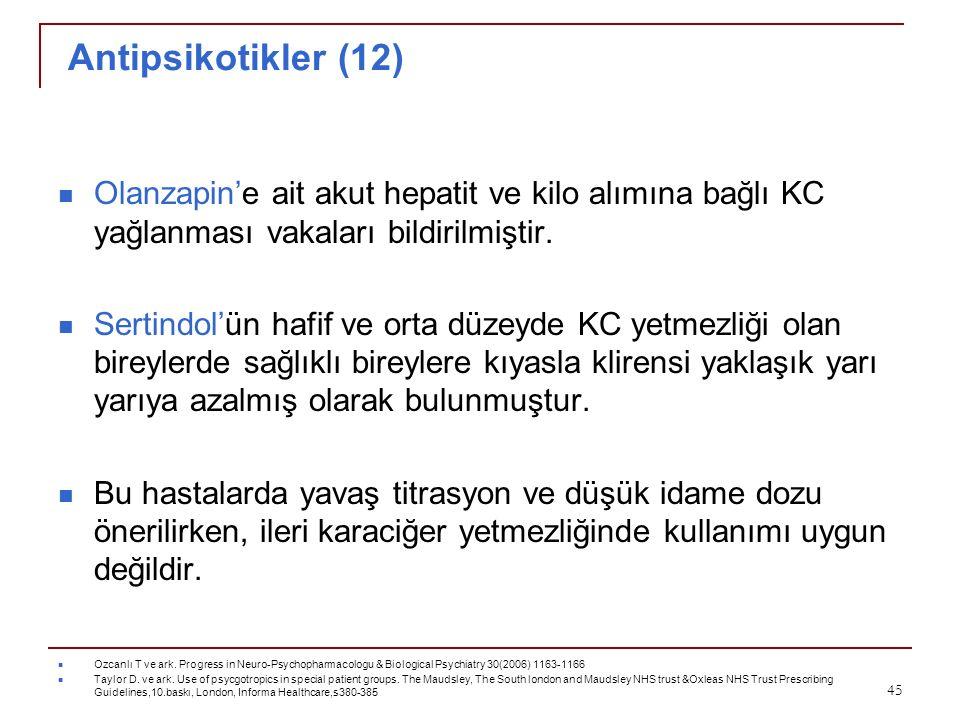 Antipsikotikler (12) Olanzapin'e ait akut hepatit ve kilo alımına bağlı KC yağlanması vakaları bildirilmiştir. Sertindol'ün hafif ve orta düzeyde KC y